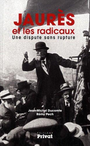 Jaurès et les radicaux : Une dispute sans rupture: Jean-Michel Ducomte; Rémy Pech