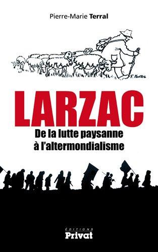 Larzac de la lutte paysanne à l'altermondialisme (French Edition): Pierre-Marie ...