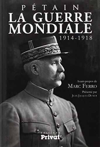 PÉTAIN : LA GUERRE MONDIALE, 1914-1918: PÉTAIN MARÉCHAL