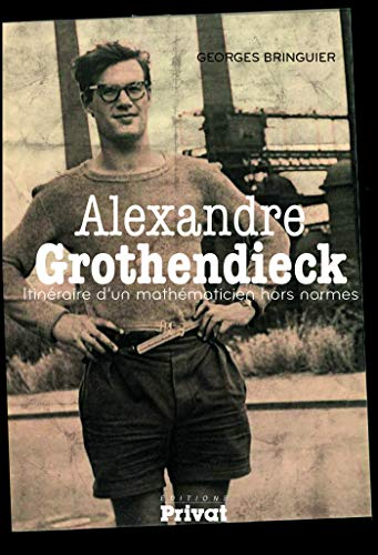 ALEXANDRE GROTHENDIECK, ITINERAIRE D'UN MATHEMATICIEN NED: BRINGUIER G.