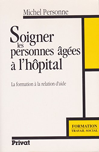 9782708974470: Soigner les personnes âgées à l'hôpital : La formation à la relation d'aide