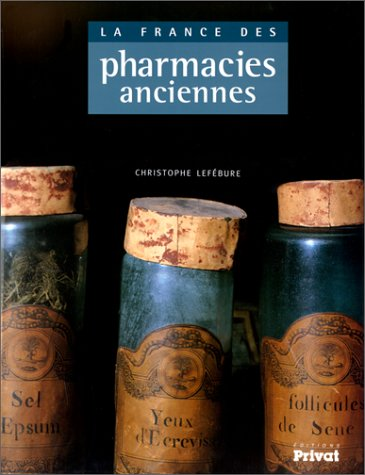 9782708990944: La France des pharmacies anciennes (French Edition)