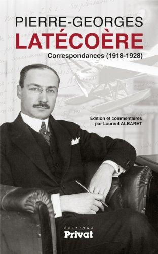 Correspondances de Pierre-Georges Latécoère: Laurent Albaret