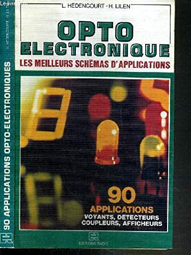 9782709107747: Opto-�lectronique : 90 applications, voyants, d�tecteurs, coupleurs, afficheurs (Collection Les Meilleurs sch�mas d'applications)