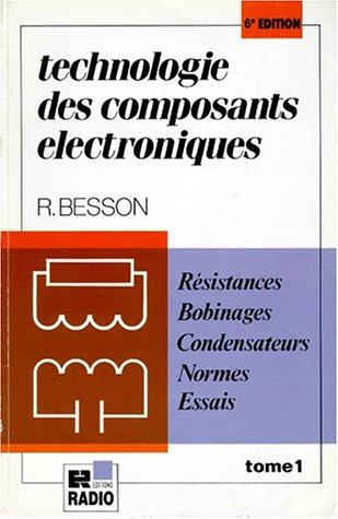9782709110969: TECHNOLOGIE DES COMPOSANTS ELECTRONIQUES. Tome 1, résistances, condensateurs, bobinages, normes, essais, 6ème édition entièrement refondue