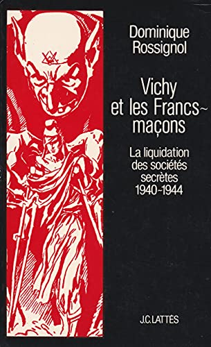 9782709600569: Vichy et les Francs-ma�ons : La liquidation des soci�t�s secr�tes, 1940-1944