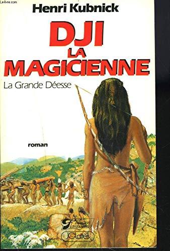 Dji la magicienne (la grande déesse): Henri Kubnick