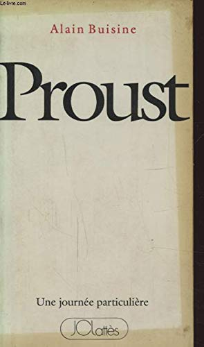 Proust, samedi 27 novembre 1909 (Collection Une Journee particuliere) (French Edition) (270961068X) by Alain Buisine
