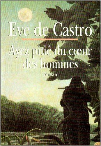 Ayez pitie du coeur des hommes: Roman: Castro, Eve de