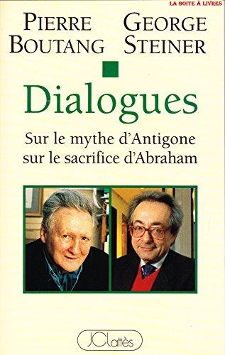 9782709613798: Dialogues : Sur le mythe d'Antigone, sur le sacrifice d'Abraham