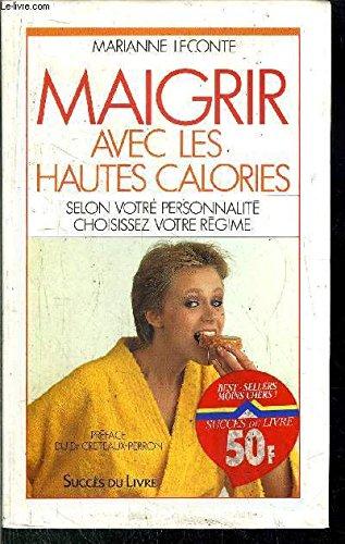 9782709614542: Maigrir avec les hautes calories : Selon votre personnalité, choisissez votre régime
