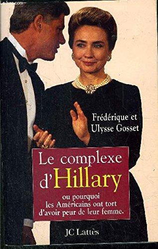 Le complexe d'Hillary, ou, Pourquoi les Americains ont tort d'avoir peur de leur femme (...