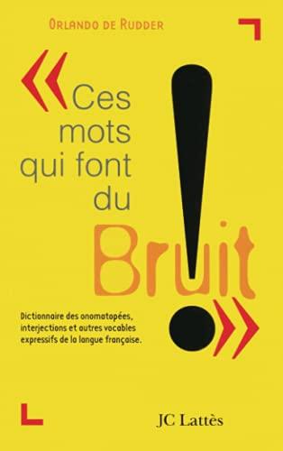 9782709618571: CES MOTS QUI FONT DU BRUIT. Dictionnaire des onomatopées, interjections et autres vocables d'origine onomatopéique ou expressive de la langue française