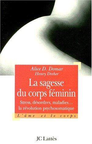 9782709618649: LA SAGESSE DU CORPS FEMININ. : Stress, désordres et maladies : la révolution psychosomatique