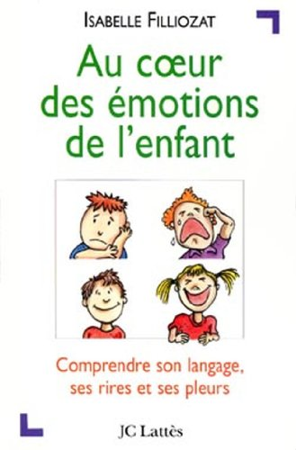 9782709619981: AU COEUR DES EMOTIONS DE L'ENFANT. Comprendre son langage, ses rires et ses pleurs
