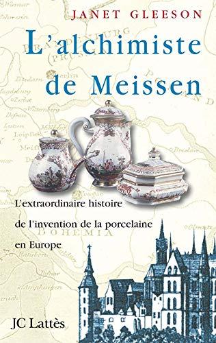 9782709620475: L'Alchimiste de Meissen : l'extraordinaire histoire de l'invention de la porcelaine en Europe