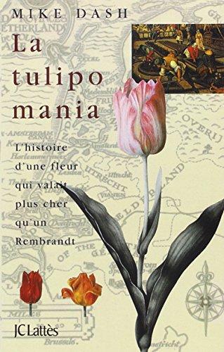 9782709620499: La tulipomania : l'histoire d'une fleur qui valait plus cher qu'un Rembrandt