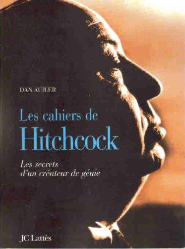 Les cahiers d'Alfred Hitchcock: Les secrets d'un créateur de génie (2709621266) by Dan Auiler