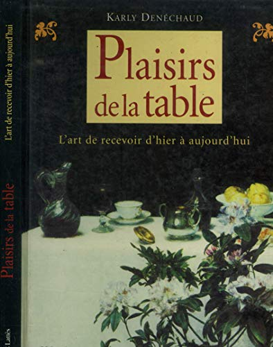 9782709621434: Plaisirs de la table : l'art de recevoir d'hier et d'aujourd'hui