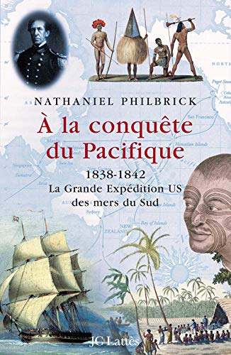 9782709623636: A la conqu�te du Pacifique : 1838-1842, la Grande Exp�dition U.S. des mers du Sud