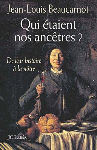 Qui étaient nos ancêtres ? De leur histoire à la nôtre: Jean-Louis ...
