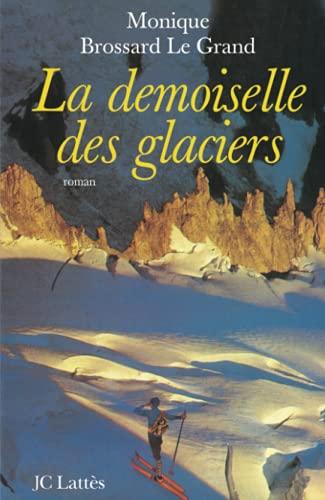 La Demoiselle Des Glaciers: Roman: Monique Brossard-Le Grand