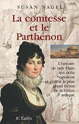 9782709625012: La comtesse et le Parthénon : L'histoire de lady Elgin qui défia Napoléon et s'offrit le plus grand trésor de la Grèce antique