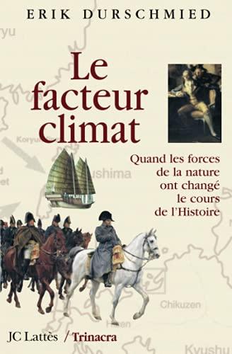 9782709625302: Le facteur climat : Quand les forces de la nature ont changé le cours de l'Histoire