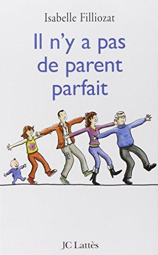 IL N'Y A PAS DE PARENT PARFAIT: FILLIOZAT ISABELLE