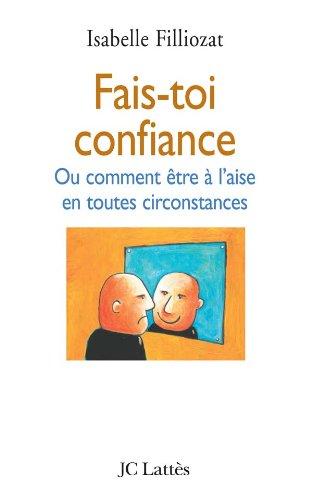 9782709627054: Fais-toi confiance : Ou comment être à l'aise en toutes circonstances