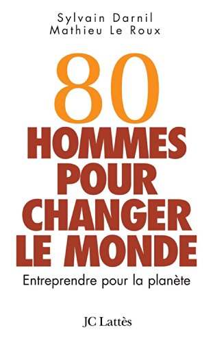9782709627146: 80 hommes pour changer le monde : Entreprendre pour la planète