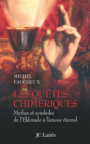 9782709627528: Les quêtes chimériques : Mythes et symboles de l'Eldorado à l'amour éternel