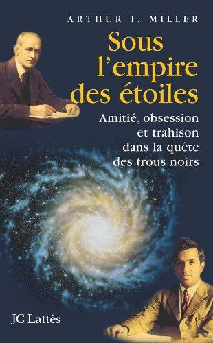 9782709627627: Sous l'empire des �toiles : Amiti�, obsession et trahison dans la qu�te des trous noirs