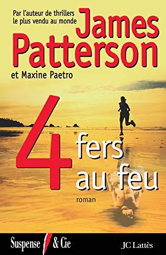 4 Fers au feu (French Edition): James Patterson Maxine Paetro