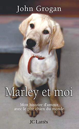 MARLEY ET MOI : MON HISTOIRE D'AMOUR AVEC LE PIRE CHIEN DU MONDE: GROGAN JOHN