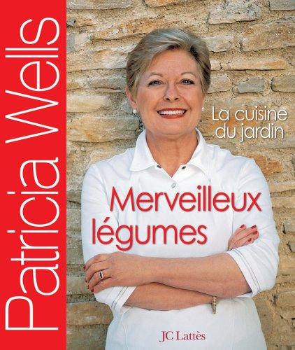 Merveilleux légumes: La cuisine du jardin (2709629682) by Patricia Wells