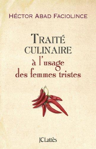 Trait? culinaire ? l'usage des femmes tristes: Héctor Abad Faciolince