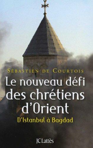 NOUVEAU DÉFI DES CHRÉTIENS D'ORIENT (LE) : D'ISTANBUL À BAGDAD: ...