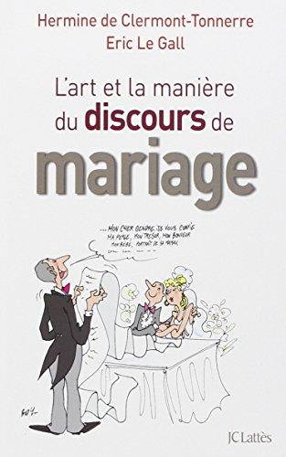 ART ET LA MANIÈRE DU DISCOURS DE MARIAGE (L'): CLERMONT-TONNER HERMINE DE