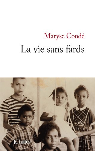 La vie sans fards: Maryse Condé