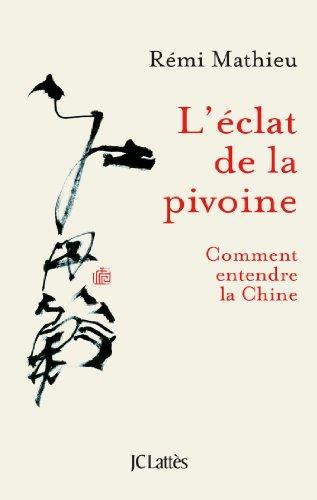 ÉCLAT DE LA PIVOINE (L') : COMMENT ENTENDRE LA CHINE: MATHIEU R�MI