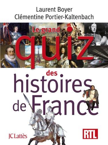 Le grand quiz des histoires de France: Laurent Boyer ClÃ