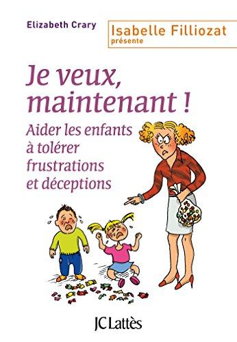 9782709638357: je veux, maintenant ! ; aider les enfants à tolérer frustrations et déceptions