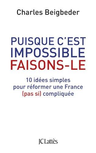9782709639439: puisque c'est impossible, faisons-le ; 10 idées simples pour réformer une France (pas si) compliquée