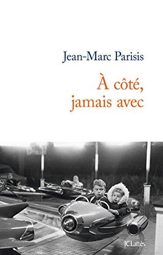 À CÔTÉ, JAMAIS AVEC: PARISIS JEAN-MARC