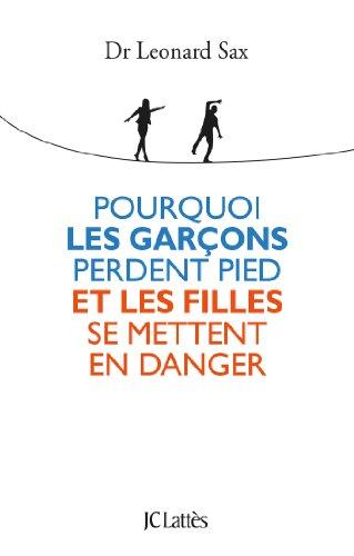 POURQUOI LES GARÇONS PERDENT PIED ET LES FILLES SE METTENT EN DANGER: SAX DR LEONARD