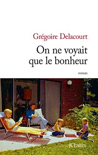 ON NE VOYAIT QUE LE BONHEUR: DELACOURT GRÉGOIRE