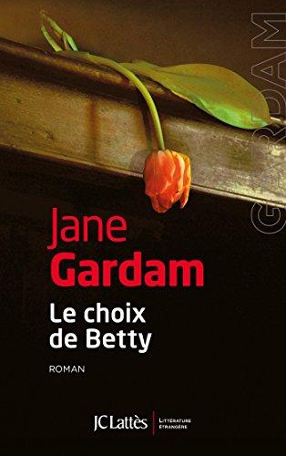 CHOIX DE BETTY (LE): GARDAM JANE