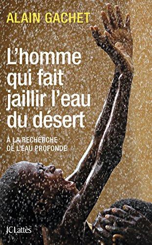 HOMME QUI FAIT JAILLIR L'EAU DU DÉSERT (L'): GACHET ALAIN