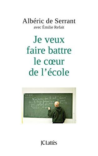 JE VEUX FAIRE BATTRE LE COEUR DE L'ÉCOLE: SERRANT A. DE